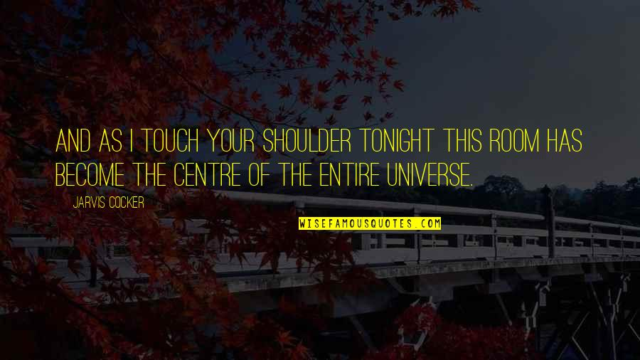 Tonight Quotes By Jarvis Cocker: And as I touch your shoulder tonight this