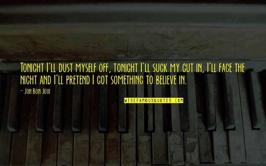 Tonight Quotes By Jon Bon Jovi: Tonight I'll dust myself off, tonight I'll suck