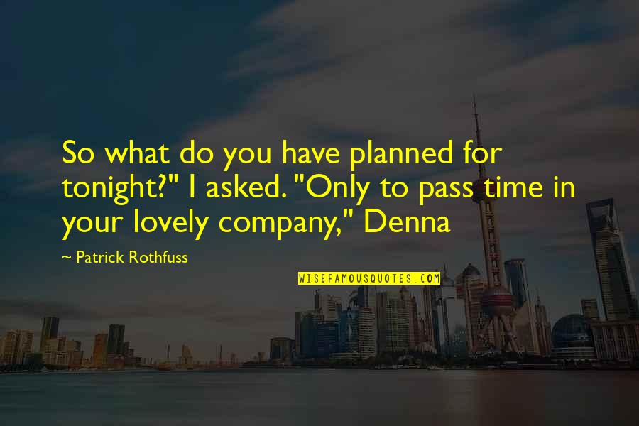 Tonight Quotes By Patrick Rothfuss: So what do you have planned for tonight?""