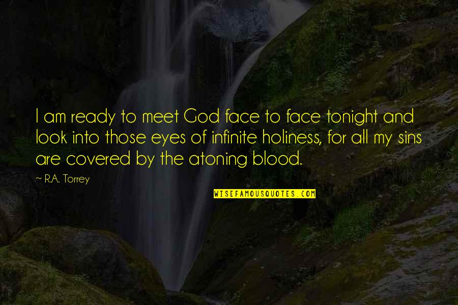 Tonight Quotes By R.A. Torrey: I am ready to meet God face to
