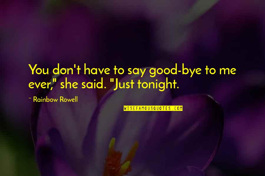 Tonight Quotes By Rainbow Rowell: You don't have to say good-bye to me