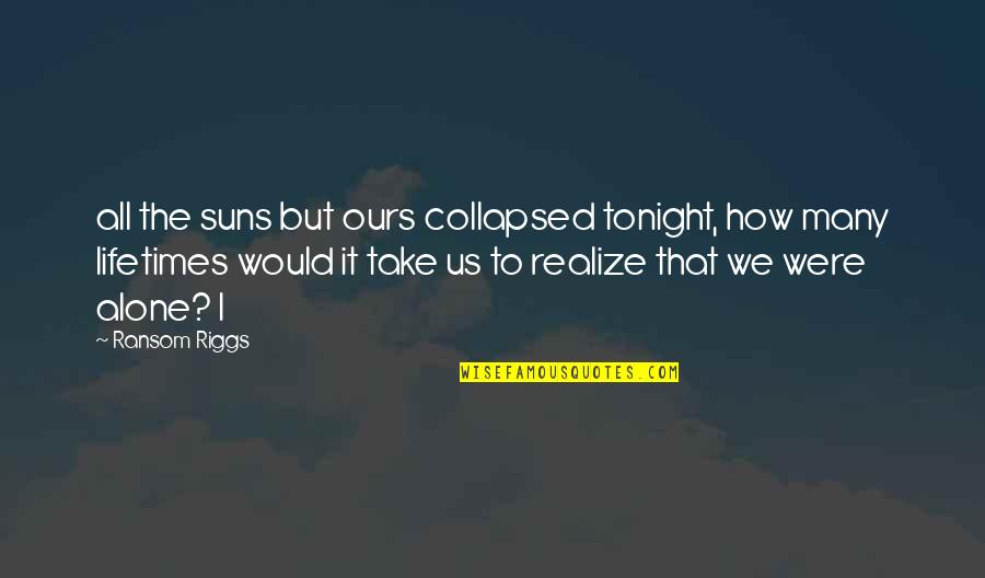 Tonight Quotes By Ransom Riggs: all the suns but ours collapsed tonight, how