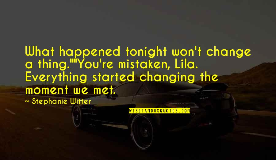 "Tonight Quotes By Stephanie Witter: What happened tonight won't change a thing.""""You're mistaken,"
