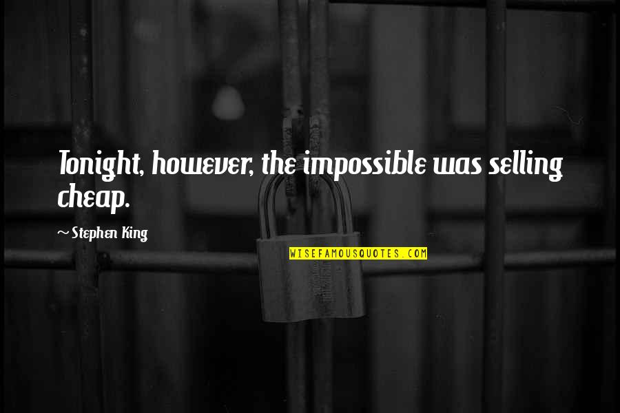 Tonight Quotes By Stephen King: Tonight, however, the impossible was selling cheap.