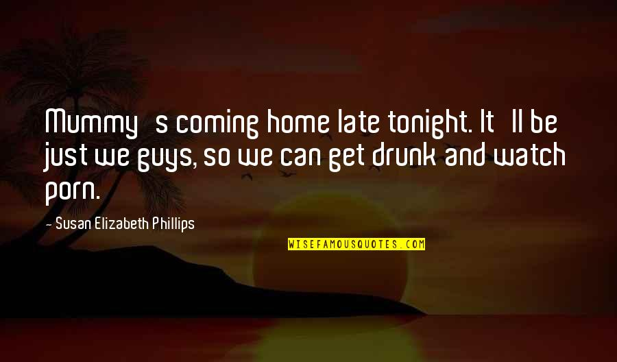 Tonight Quotes By Susan Elizabeth Phillips: Mummy's coming home late tonight. It'll be just