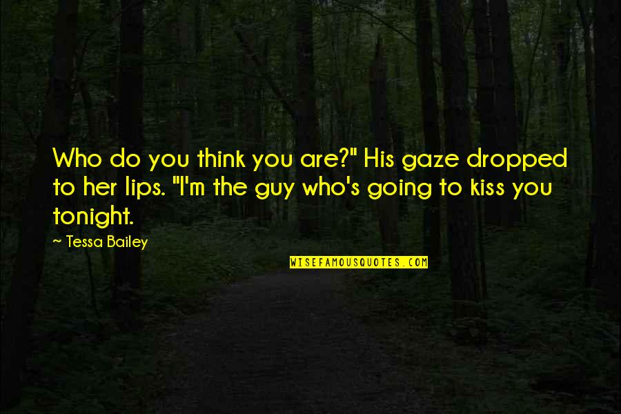"Tonight Quotes By Tessa Bailey: Who do you think you are?"" His gaze"