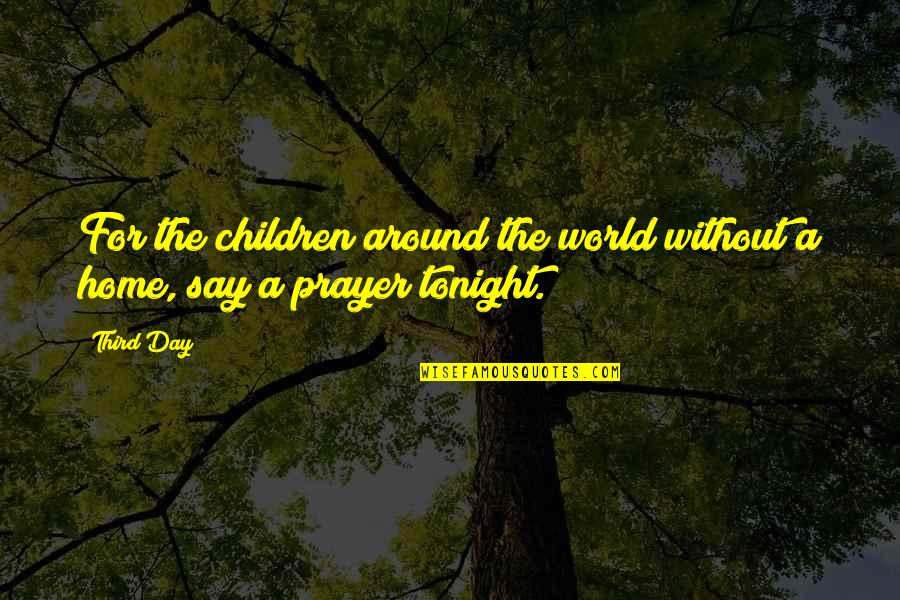 Tonight Quotes By Third Day: For the children around the world without a