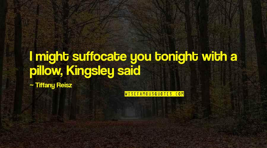 Tonight Quotes By Tiffany Reisz: I might suffocate you tonight with a pillow,