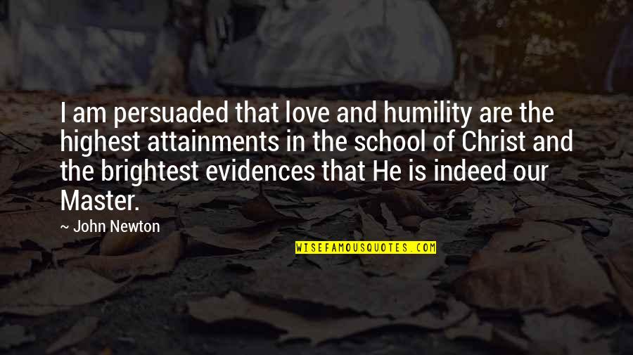 Tonpay Quotes By John Newton: I am persuaded that love and humility are