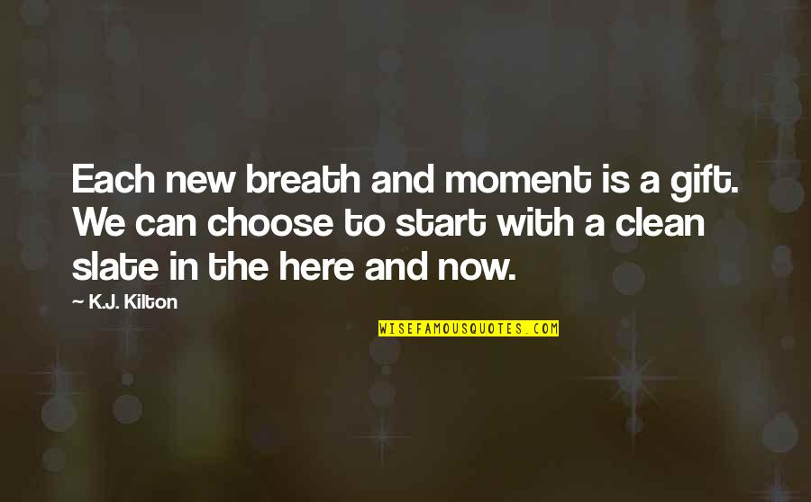 Tonpay Quotes By K.J. Kilton: Each new breath and moment is a gift.