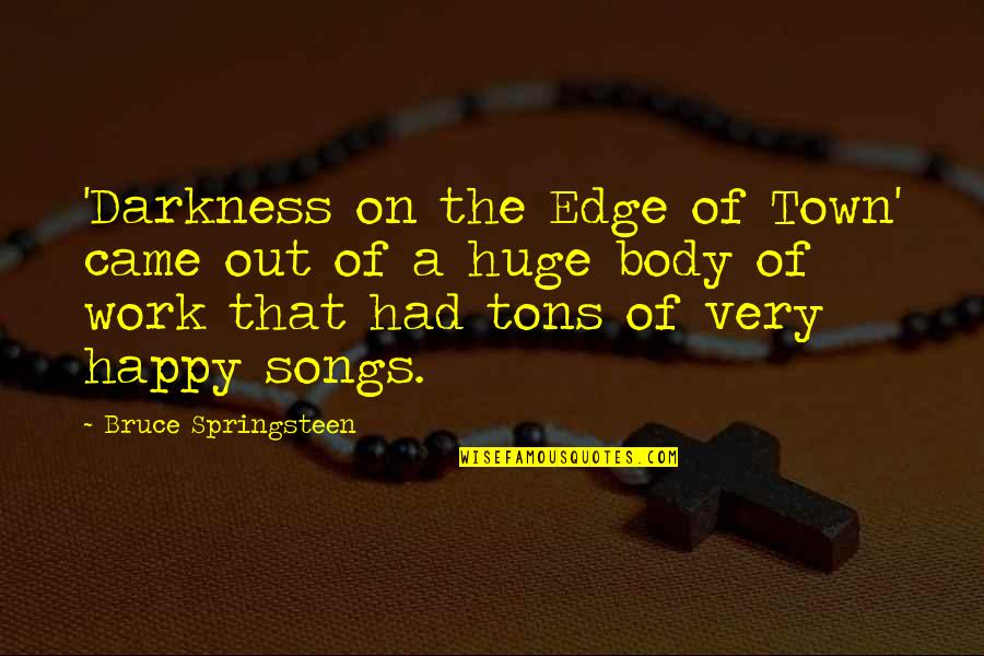 Tons Of Work Quotes By Bruce Springsteen: 'Darkness on the Edge of Town' came out