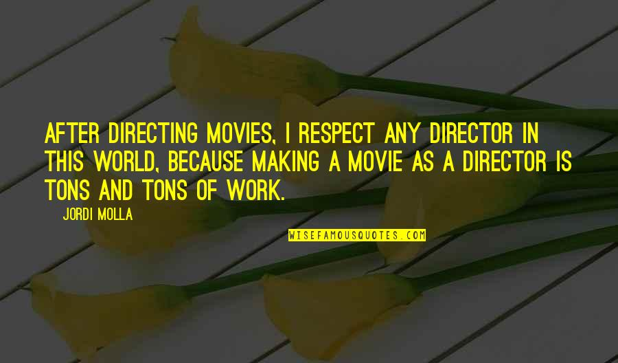 Tons Of Work Quotes By Jordi Molla: After directing movies, I respect any director in