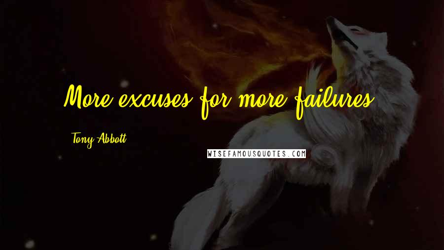 Tony Abbott quotes: More excuses for more failures.