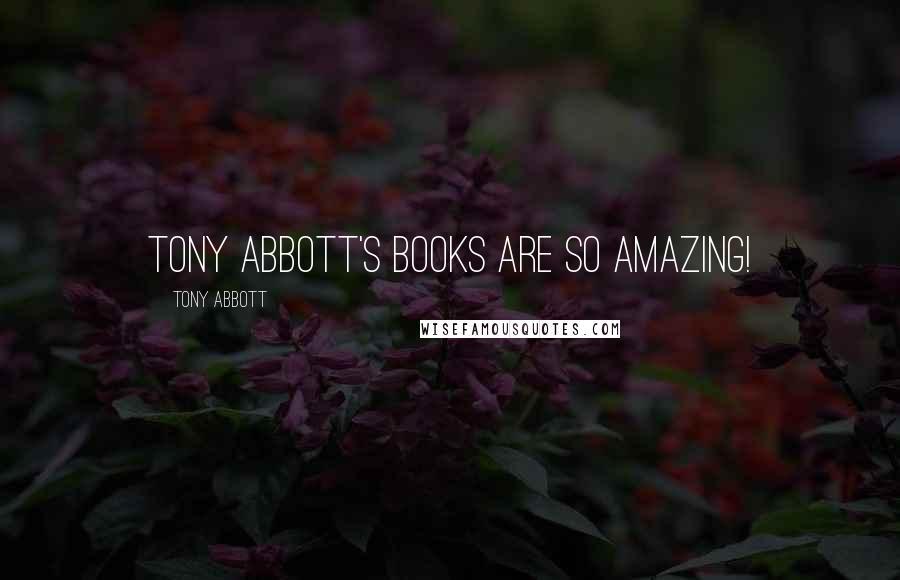 Tony Abbott quotes: Tony Abbott's books are so amazing!