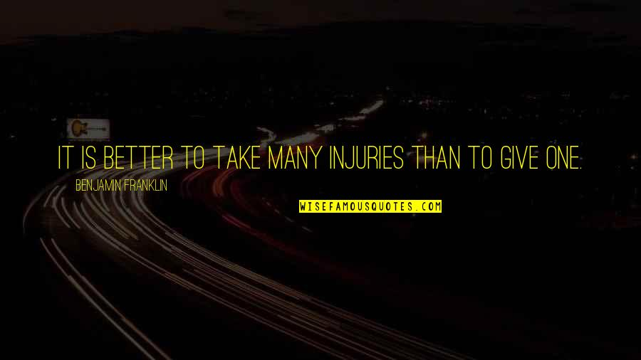 Tony Bowls Quotes By Benjamin Franklin: It is better to take many injuries than