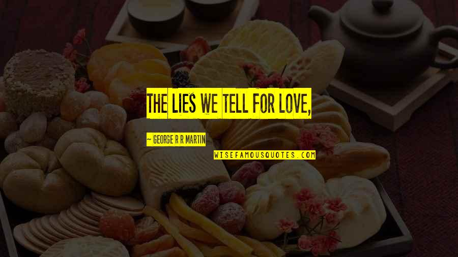 Tony Bowls Quotes By George R R Martin: The lies we tell for love,