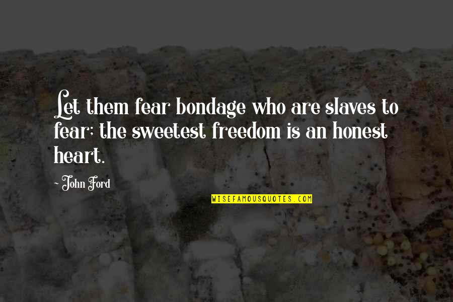 Tony Bowls Quotes By John Ford: Let them fear bondage who are slaves to