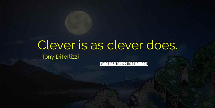 Tony DiTerlizzi quotes: Clever is as clever does.