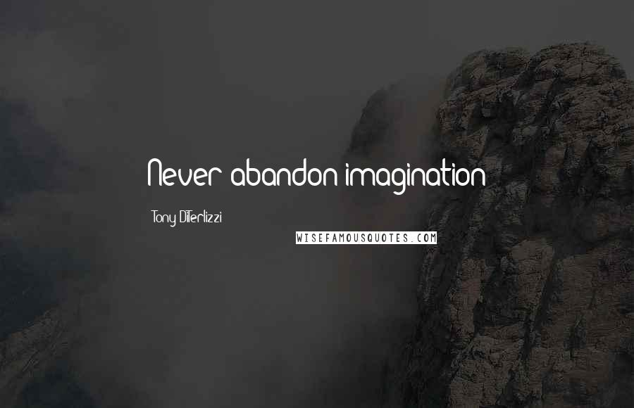 Tony DiTerlizzi quotes: Never abandon imagination