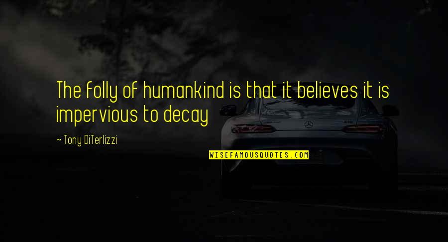 Tony Diterlizzi Quotes By Tony DiTerlizzi: The folly of humankind is that it believes