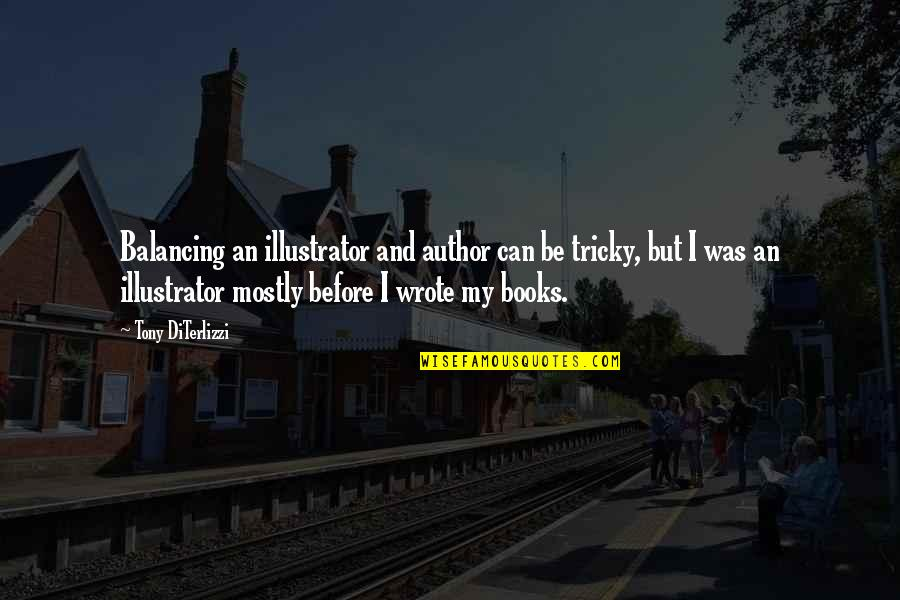 Tony Diterlizzi Quotes By Tony DiTerlizzi: Balancing an illustrator and author can be tricky,