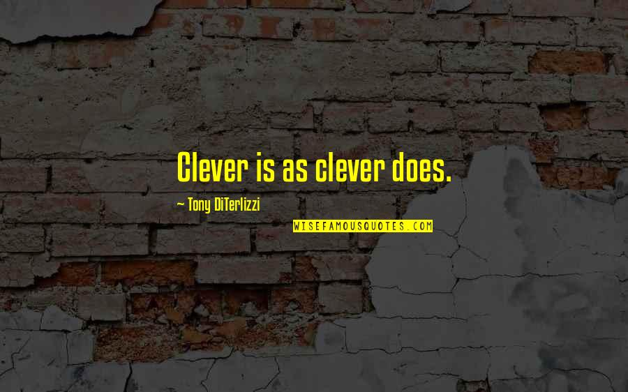 Tony Diterlizzi Quotes By Tony DiTerlizzi: Clever is as clever does.