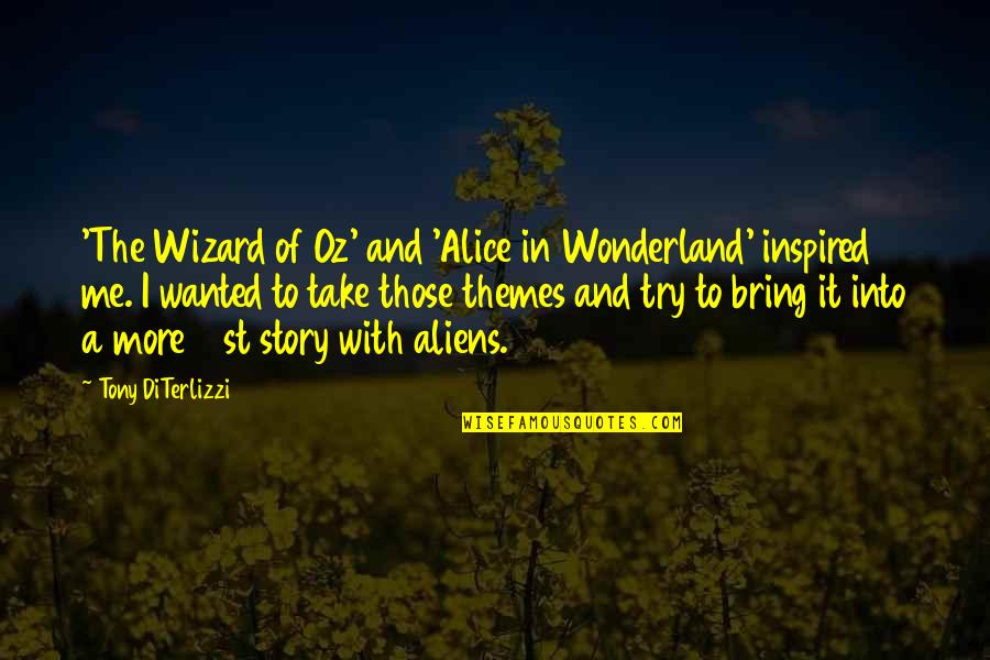 Tony Diterlizzi Quotes By Tony DiTerlizzi: 'The Wizard of Oz' and 'Alice in Wonderland'