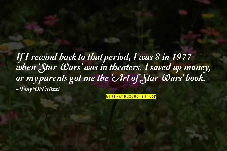 Tony Diterlizzi Quotes By Tony DiTerlizzi: If I rewind back to that period, I