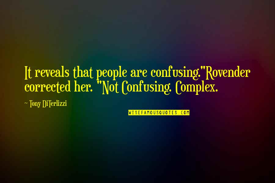 """Tony Diterlizzi Quotes By Tony DiTerlizzi: It reveals that people are confusing.""""Rovender corrected her."""
