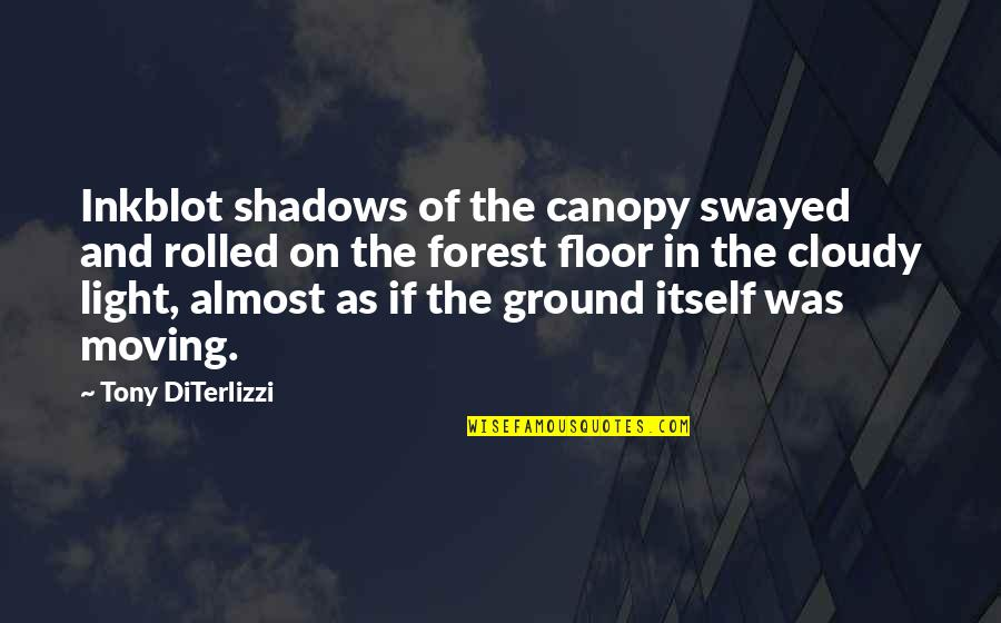 Tony Diterlizzi Quotes By Tony DiTerlizzi: Inkblot shadows of the canopy swayed and rolled