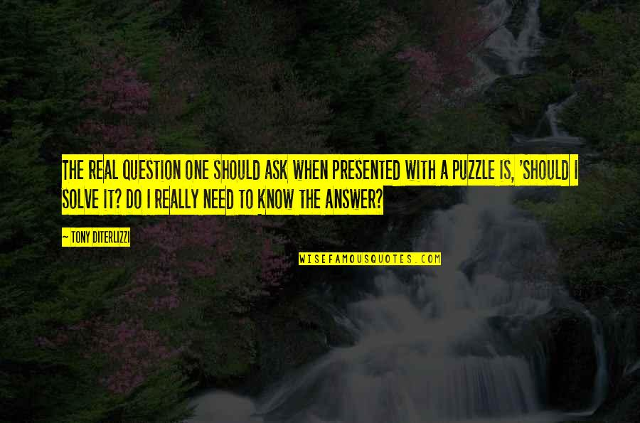 Tony Diterlizzi Quotes By Tony DiTerlizzi: The real question one should ask when presented
