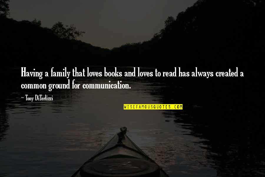 Tony Diterlizzi Quotes By Tony DiTerlizzi: Having a family that loves books and loves