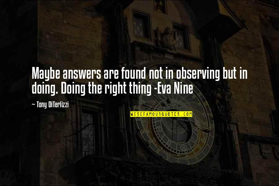 Tony Diterlizzi Quotes By Tony DiTerlizzi: Maybe answers are found not in observing but