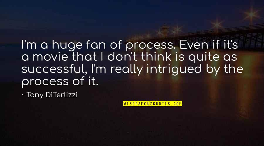 Tony Diterlizzi Quotes By Tony DiTerlizzi: I'm a huge fan of process. Even if