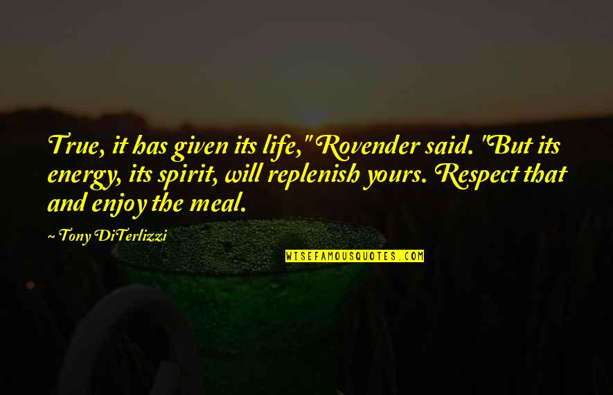 "Tony Diterlizzi Quotes By Tony DiTerlizzi: True, it has given its life,"" Rovender said."