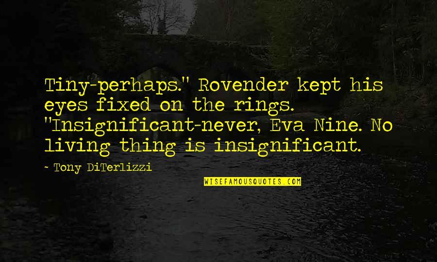 """Tony Diterlizzi Quotes By Tony DiTerlizzi: Tiny-perhaps."""" Rovender kept his eyes fixed on the"""