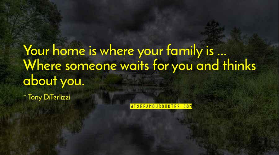 Tony Diterlizzi Quotes By Tony DiTerlizzi: Your home is where your family is ...