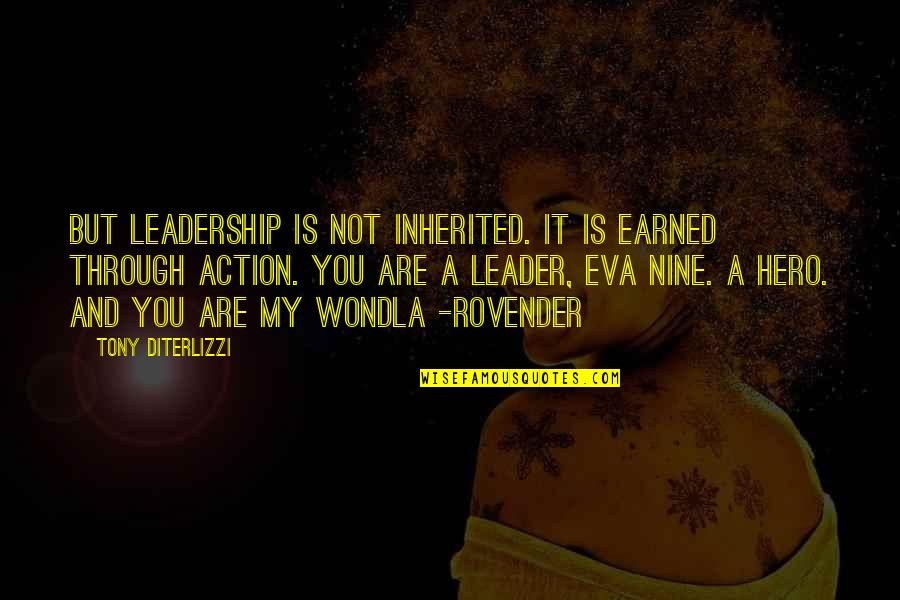 Tony Diterlizzi Quotes By Tony DiTerlizzi: But leadership is not inherited. It is earned