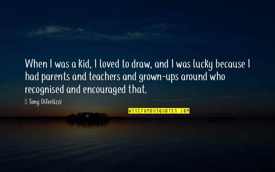 Tony Diterlizzi Quotes By Tony DiTerlizzi: When I was a kid, I loved to