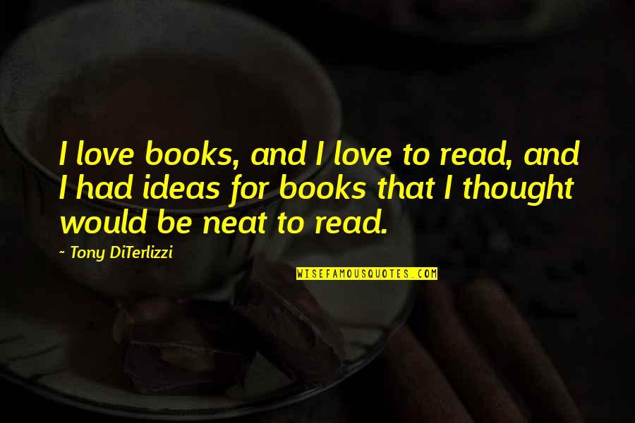 Tony Diterlizzi Quotes By Tony DiTerlizzi: I love books, and I love to read,