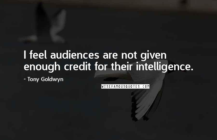 Tony Goldwyn quotes: I feel audiences are not given enough credit for their intelligence.