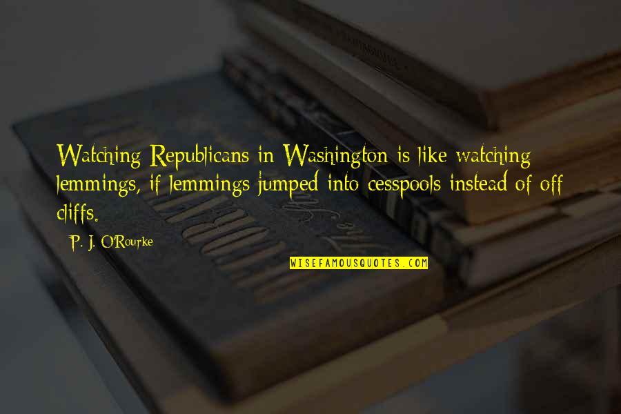 Tony Hawk Underground Quotes By P. J. O'Rourke: Watching Republicans in Washington is like watching lemmings,