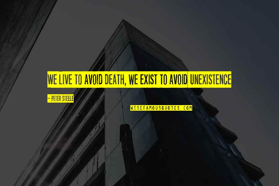 Tony Hawk Underground Quotes By Peter Steele: We live to avoid death, we exist to