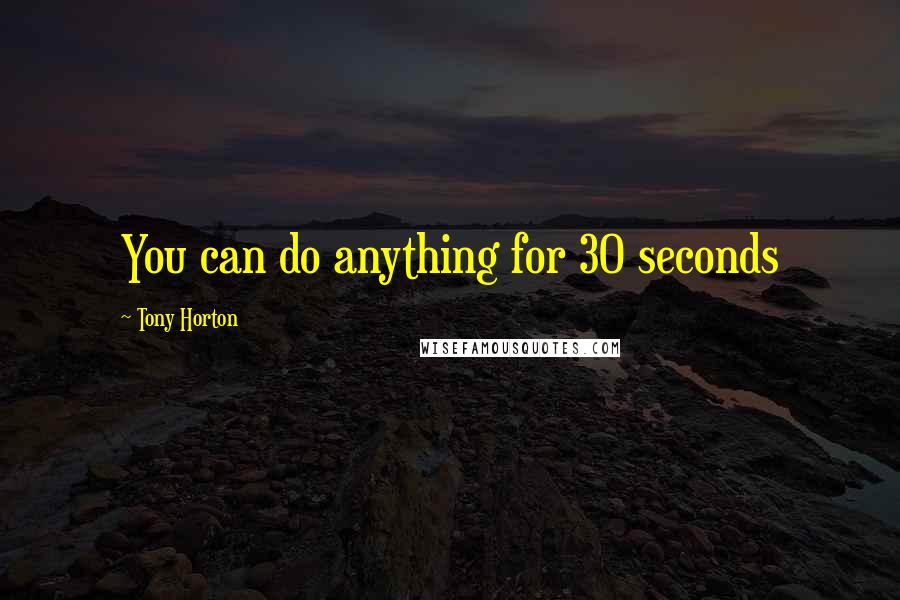 Tony Horton quotes: You can do anything for 30 seconds