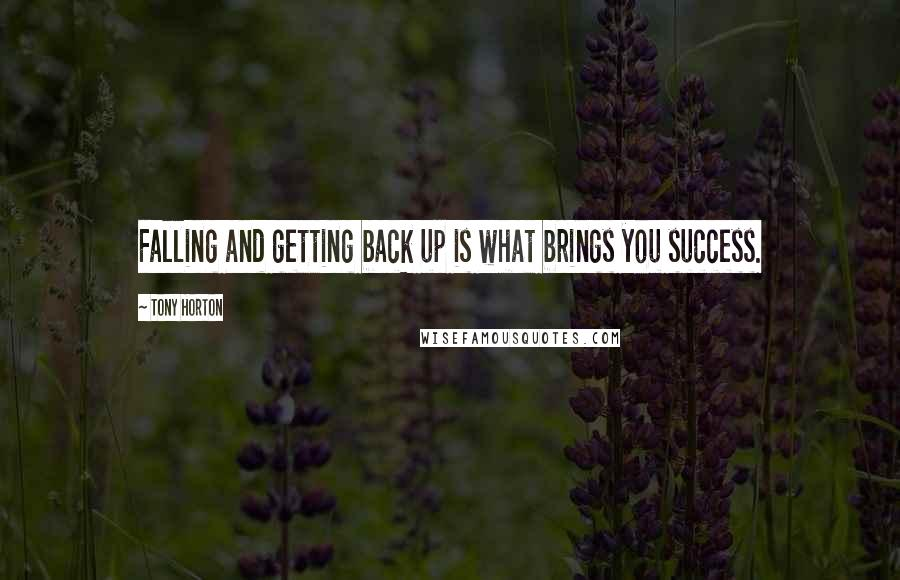 Tony Horton quotes: Falling and getting back up is what brings you success.