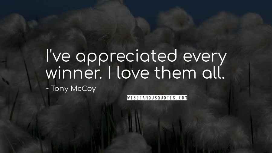 Tony McCoy quotes: I've appreciated every winner. I love them all.