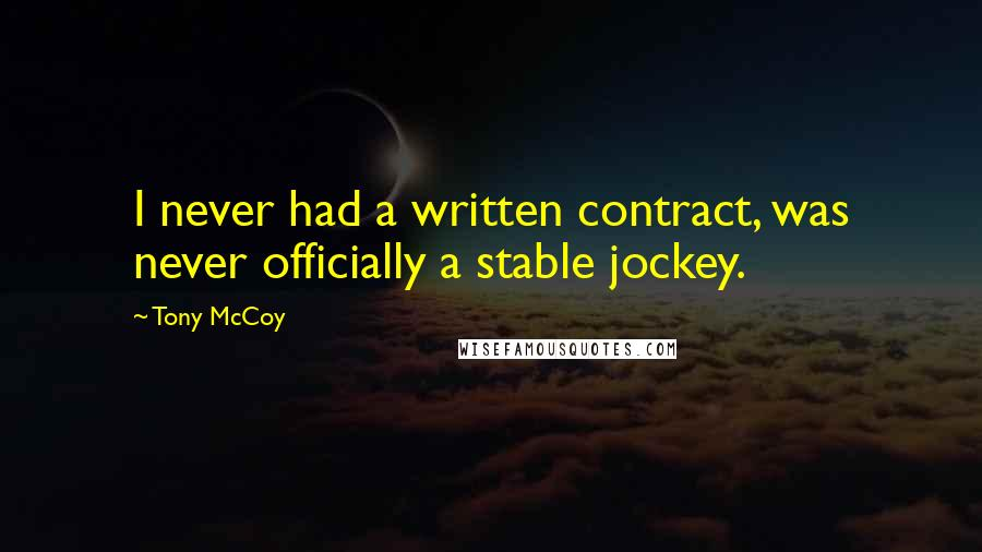 Tony McCoy quotes: I never had a written contract, was never officially a stable jockey.