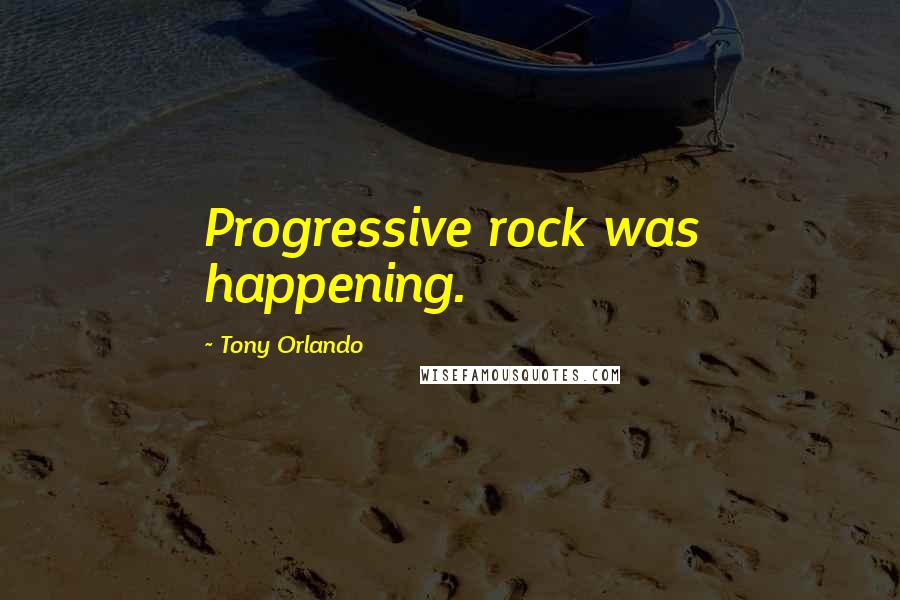Tony Orlando quotes: Progressive rock was happening.