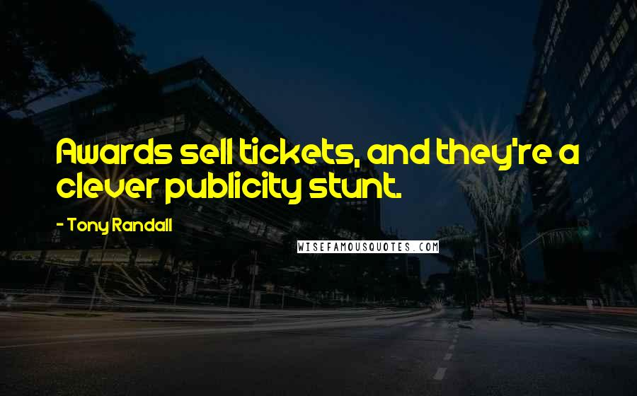 Tony Randall quotes: Awards sell tickets, and they're a clever publicity stunt.