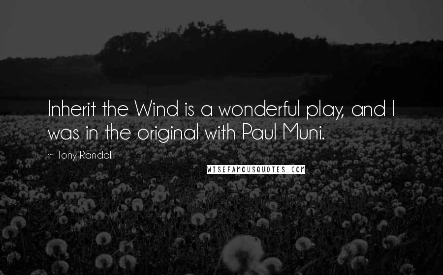 Tony Randall quotes: Inherit the Wind is a wonderful play, and I was in the original with Paul Muni.